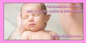 Fecundación in Vitro contra la infertilidad